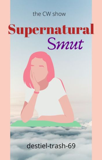Supernatural Smut [REQUESTS CLOSED FOR NOW]
