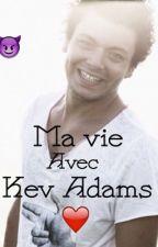 Ma vie avec kev Adams❤️ by MorganeTripet