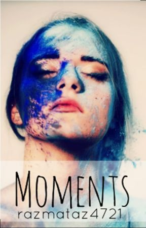 Moments by StrictlyHysterical