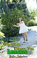 When Life Throws You Lemon [ Not Edited] by Kutie_Fabulous