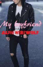 The Lupine Diairies: My Boyfriend is an Alpha Werewolf by ButtercupsnUnicorns