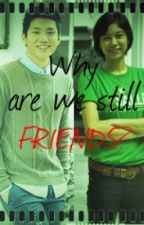 Why Are We Still Friends?  (Jeron Teng-Mika Reyes Fan Fiction) by CalleighDC