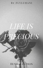 Life Is Precious  by FlyLuhani