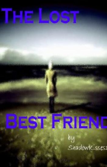 The Lost Best Friend! Love or Hate? Enemies or Friends?