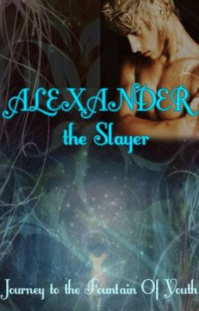 ALEXANDER THE SLAYER - Journey to the fountain of youth [BoyXBoy] by Randomdw11