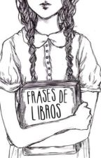 Frases de Libros by YoungBloodMadness