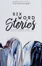 Six Words Stories by -fallenangel