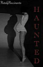 HAUNTED- Série Proibida- Livro 2 by NatalyNascimento2