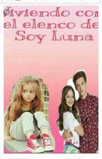 Viviendo Con El Elenco De Soy Luna by Narryftzouis4ever