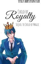 Child of Royalty - {ON HOLD} by TheFairyHunter