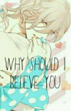 Why Should I Believe You? (Brothers Conflict Fanfic) by YouFromTumblr_Reads