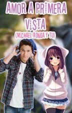 Mi amor a primera vista (Michael Ronda y tu) (CANCELADA) by Lebanatrashfree