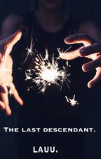 The last descendant. by laaaure