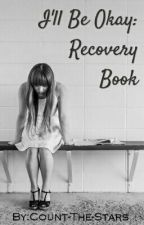 I'll Be Okay: Depression, Self Harm etc. Recovery Book by Count-The-Stars