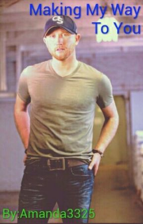 Making My Way To You: A Cole Swindell FanFiction by Amanda3325