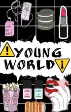 ⚠ young world ⚠ by mxnstxrrrm