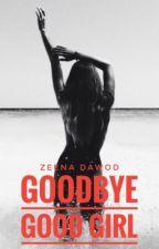 Goodbye Good Girl by JustZeena