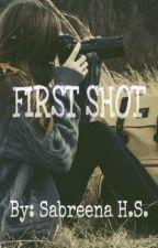 FIRST SHOT by SabreenaHannan