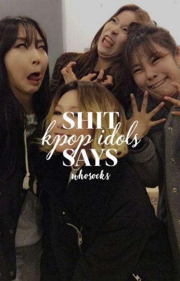 Shit Kpop Idols Says