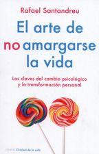 El arte de no amargarse la vida - Rafael Santandreu by Lore_Tkd