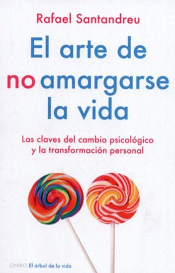 El arte de no amargarse la vida - Rafael Santandreu