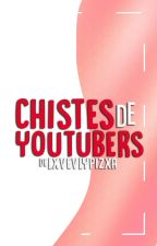 Chistes De Youtubers by lxvevlypizxa
