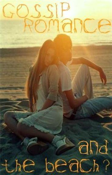 Gossip, Romance and the Beach?