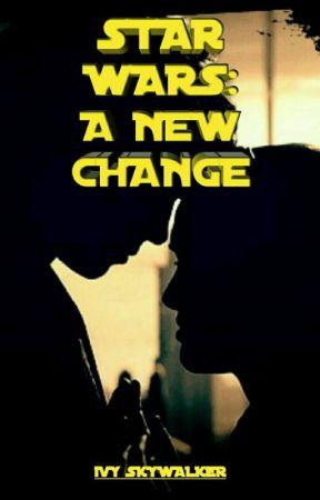 Star Wars: A New Change by IvySkywalker