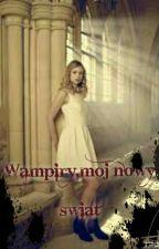 Wampiry, mój nowy świat|☆ZAKOŃCZONE☆| by Skayla_14