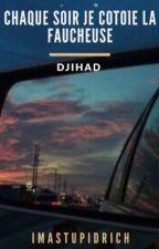 Djihad-«Chaque soir je côtoie la Faucheuse»  by imastupidrich
