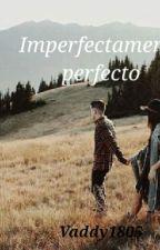 Imperfectamente Perfecto by -PandaOrtiz-
