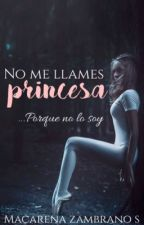 No me llames princesa -PAUSADA- by allyouneedishope