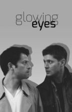 Glowing Eyes || SPN AU by littleimpotentminds