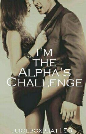 I'm The Alpha's Challenge by juiceboxbrat159