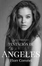 Tentación de Ángeles © [Official] by FlorrCoronel_