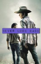 Never Look Back(Completed) by runthewalkingdead
