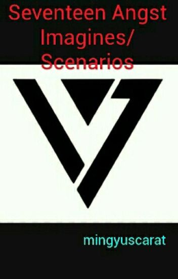 Seventeen Angst Imagines/Scenarios