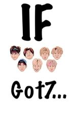 If Got7...  by tparkitrighthere