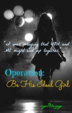 Operation: Be His Ideal Girl by ayoBlezey