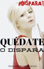 Quédate o dispara (DISPARA #1) by msladycris