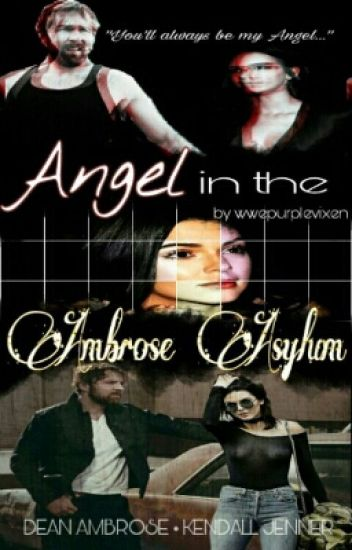 Angel In The Ambrose Asylum ❤ | Kendall Jenner // Dean Ambrose [COMPLETE]