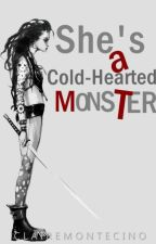She's A Cold-hearted MONSTER(COMPLETED) by ClaireMontecino