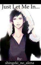Just Let Me In... (Izaya Orihara X Reader) by shingeki_no_alena