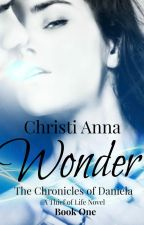 WONDER: The Chronicles of Daniela-Book One by Christianna1