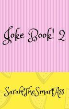 Joke Book! 2 by SarahTheSmartAss