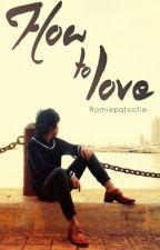 How To Love by RomiePatootie