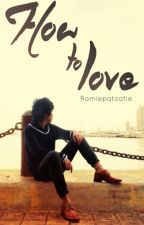 How To Love (BxB) ( Published by Taga Imus M2M Books) by RomiePatootie