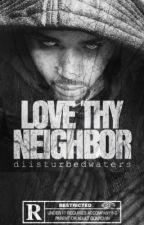 Love Thy Neighbor | #Wattys2016 by diisturbedwaters