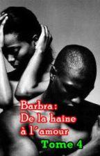 Barbra : De la haine à l'amour. Tome 4 {Terminée} by MyssStaDou