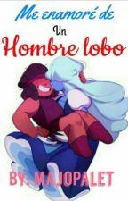 Me Enamore De Un Hombre Lobo //Rupphire// by MajoPalet